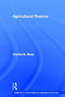 Agricultural Finance By Moss, Charles B./ Gunderson, Michael A.
